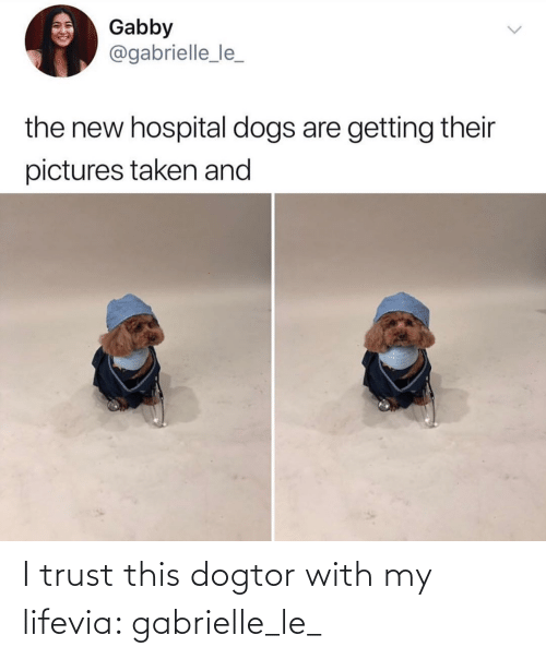 trust: I trust this dogtor with my lifevia: gabrielle_le_