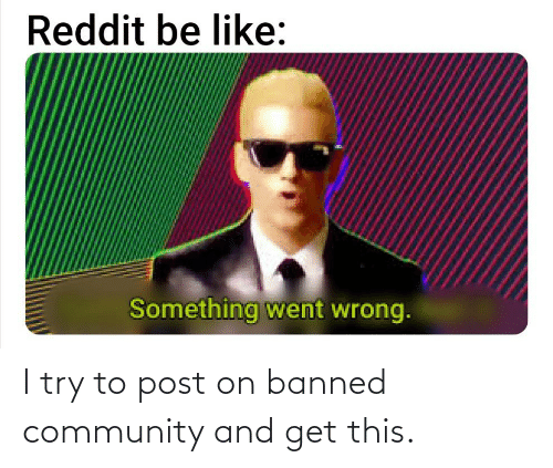 Try: I try to post on banned community and get this.