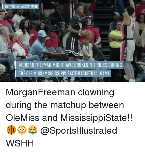 ole miss: I TWITTER: @HAILSTATEMBK  1 MORGAN FREEMAN MIGHT HAVE BROKEN THE RULES DURING  THE OLE MISS/MISSISSIPPI STATE BASKETBALL GAME MorganFreeman clowning during the matchup between OleMiss and MississippiState!! 🏀😳😂 @SportsIllustrated WSHH