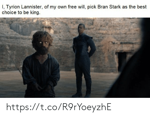 Memes, Best, and Free: I, Tyrion Lannister, of my own free will, pick Bran Stark as the best  choice to be king https://t.co/R9rYoeyzhE