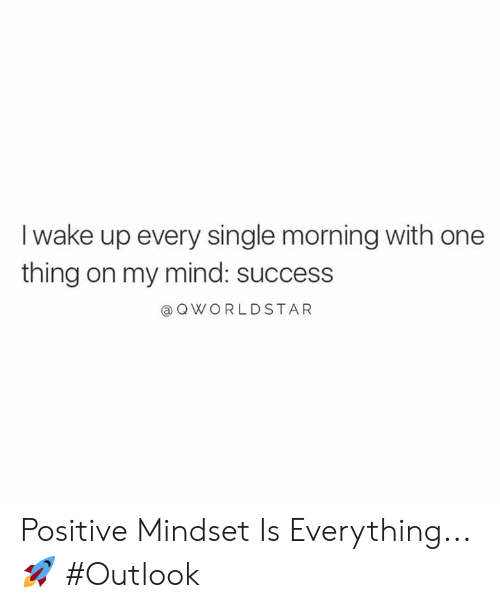One Thing: I wake up every single morning with one  thing on my mind: success  @ QWORLDSTAR Positive Mindset Is Everything... 🚀 #Outlook