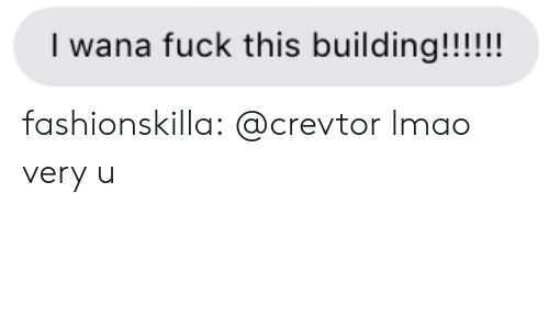 fuck this: I wana fuck this building!!!!!! fashionskilla:  @crevtor lmao very u