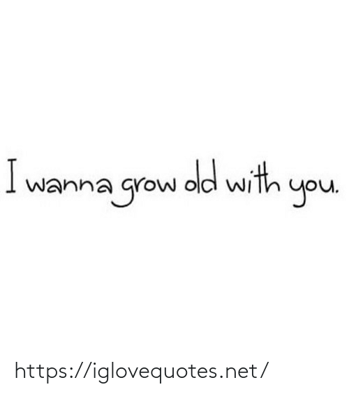 grow: I wanna grow old with you https://iglovequotes.net/
