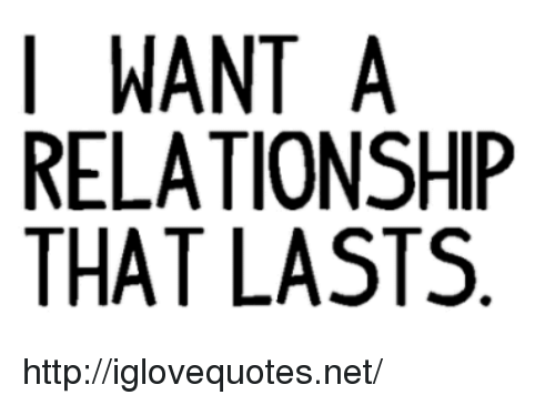 Http, Net, and Href: I WANT A  RELATIONSHIP  THAT LASTS http://iglovequotes.net/