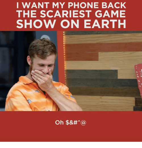 game shows: I WANT MY PHONE BACK  THE SCARIEST GAME  SHOW ON EARTH  Oh $&# (a