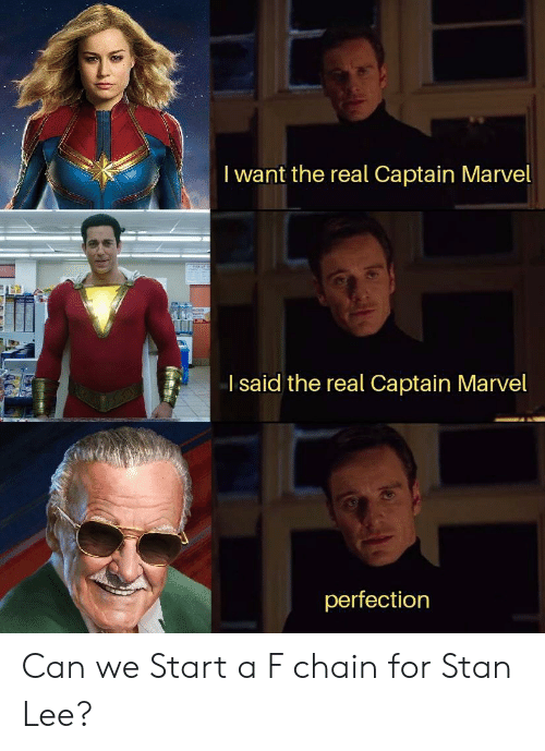 Stan, Stan Lee, and Marvel: I want the real Captain Marvel  I said the real Captain Marvel  perfection Can we Start a F chain for Stan Lee?