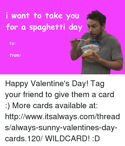 I Want To Take You For A Spaghetti Day To From Happy Valentine S Day