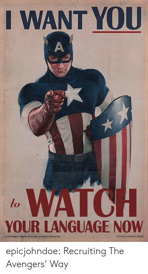 Tumblr, Avengers, and Blog: I WANT YOU  WATO  to  YOUR LANGUAGE NOW  OFFICIAL US TREASURT POSTER  0-4556730 FORM OP epicjohndoe:  Recruiting The Avengers' Way