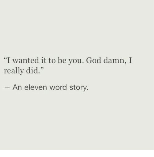 """God, Word, and Wanted: """"I wanted it to be you. God damn, I  really did.""""  An eleven word story"""