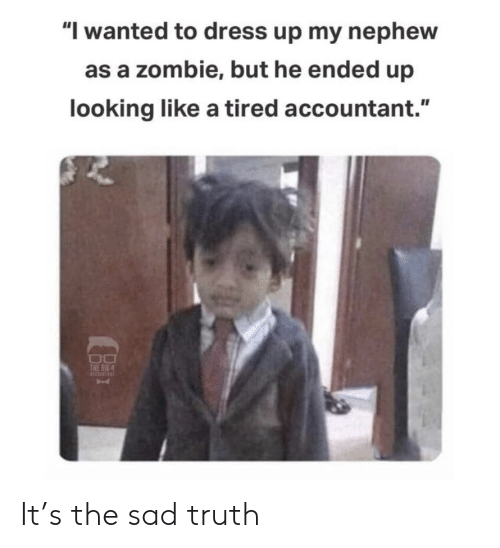 """Looking Like: """"I wanted to dress up my nephew  as a zombie, but he ended up  looking like a tired accountant.""""  THE BIG 4 It's the sad truth"""