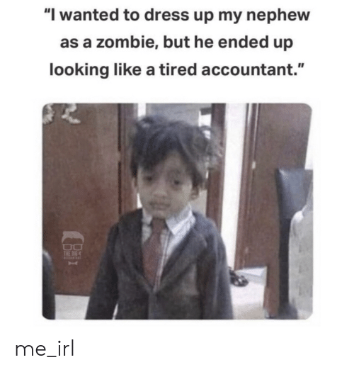 """Looking Like: """"I wanted to dress up my nephew  as a zombie, but he ended up  looking like a tired accountant.""""  THE BIG4 me_irl"""