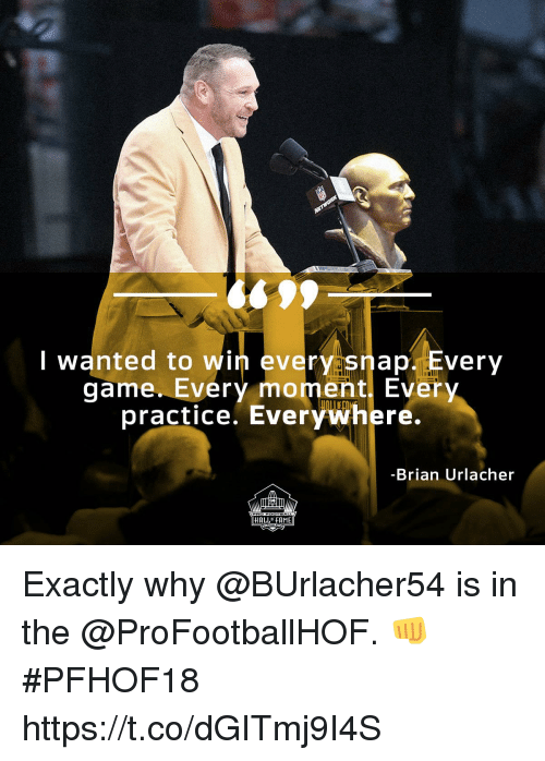 Memes, Game, and 🤖: I wanted to win every snap. Every  game. Every moment Every  practice. Everywhere.  Brian Urlacher  !챠  HALLOF FAME Exactly why @BUrlacher54 is in the @ProFootballHOF. 👊  #PFHOF18 https://t.co/dGITmj9I4S