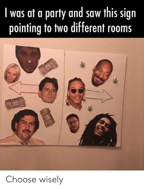 pointing: I was at a party and saw this sign  pointing to two different rooms Choose wisely