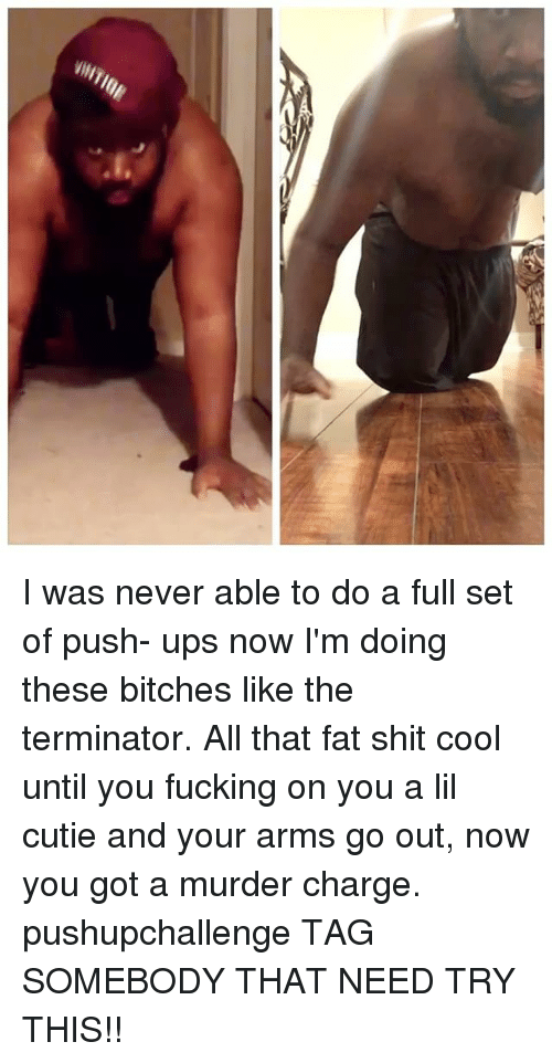 Murderize: I was never able to do a full set of push- ups now I'm doing these bitches like the terminator. All that fat shit cool until you fucking on you a lil cutie and your arms go out, now you got a murder charge. pushupchallenge TAG SOMEBODY THAT NEED TRY THIS!!
