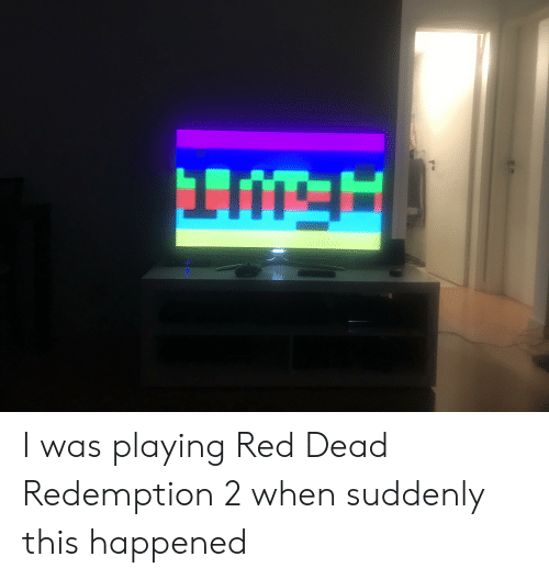 Red Dead Redemption, Red Dead, and Red: I was playing Red Dead Redemption 2 when suddenly this happened