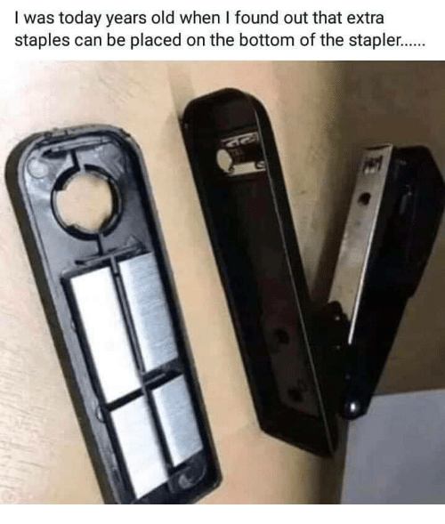 Staples, Today, and Old: I was today years old when I found out that extra  staples can be placed on the bottom of the stapler.