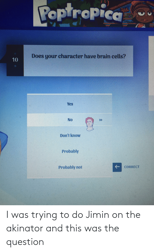 Trying To Do: I was trying to do Jimin on the akinator and this was the question