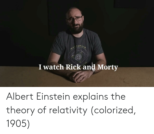 Albert Einstein, Rick and Morty, and Einstein: I watch Rick and Morty Albert Einstein explains the theory of relativity (colorized, 1905)