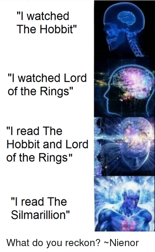 """Reckonize: """"I watched  The Hobbit""""  """"I watched Lord  of the Rings""""  """"I read The  Hobbit and Lord  of the Rings""""  """"I read The  Silmarillion  II What do you reckon? ~Nienor"""