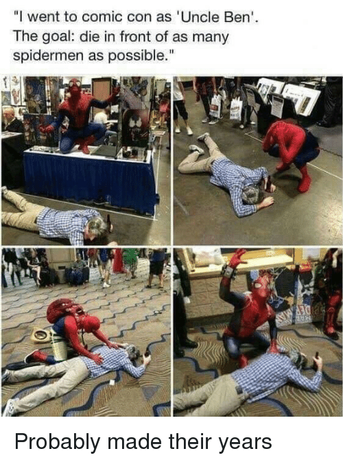 """Comic Con, Goal, and Comic: """"I went to comic con as 'Uncle Ben  The goal: die in front of as many  spidermen as possible. Probably made their years"""