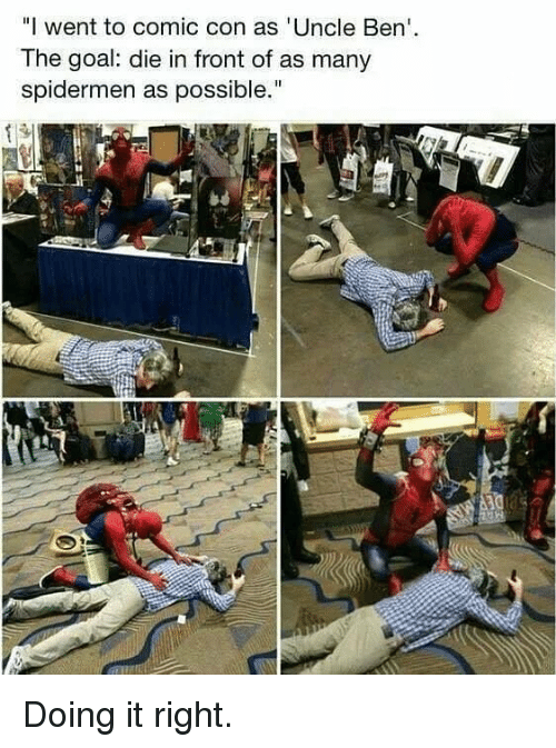 "Doing It Right: ""I went to comic con as 'Uncle Ben  The goal: die in front of as many  spidermen as possible."" Doing it right."