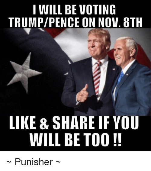 Vote Trump: I WILL BE VOTING  TRUMP/PENCE ON Nov. 8TH  LIKE & SHARE IF YOU  WILL BE TOO ~ Punisher ~
