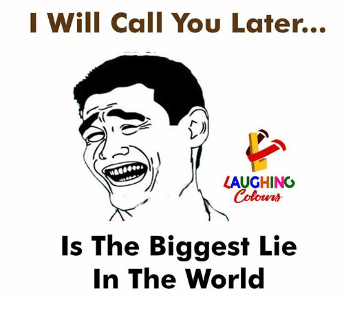World, Indianpeoplefacebook, and Biggest Lie: I Will Call You Later...  ei  LAUGHING  Colours  Is The Biggest Lie  In The World
