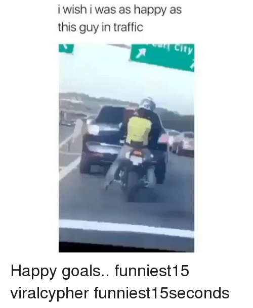 Funny, Goals, and Traffic: i wish i was as happy as  this guy in traffic  city Happy goals.. funniest15 viralcypher funniest15seconds