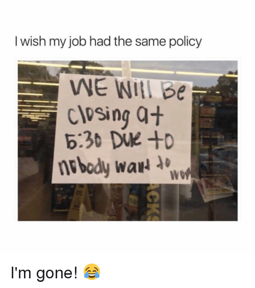 Memes, 🤖, and Job: I wish my job had the same policy  CloSing Q  6:36 DUK +  nebody wa o  Wo I'm gone! 😂