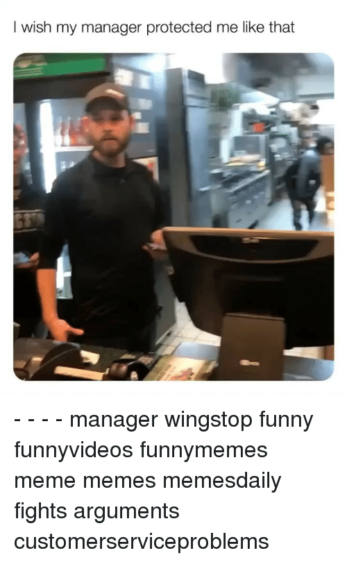 Funny, Meme, and Memes: I wish my manager protected me like that - - - - manager wingstop funny funnyvideos funnymemes meme memes memesdaily fights arguments customerserviceproblems