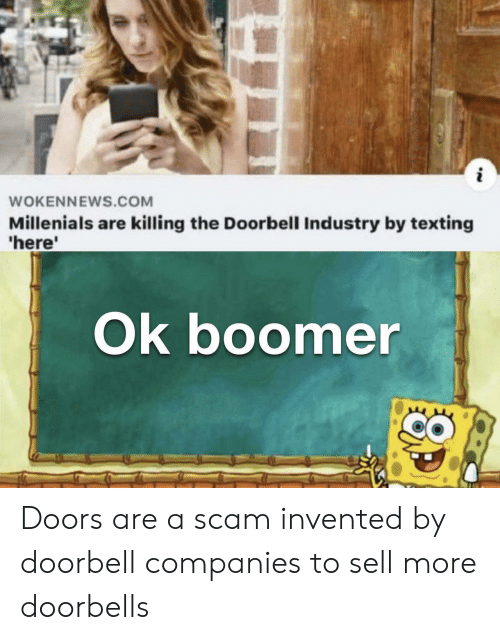 Texting: i  WOKENNEWS.COM  Millenials are killing the Doorbell Industry by texting  'here'  Ok boomer Doors are a scam invented by doorbell companies to sell more doorbells