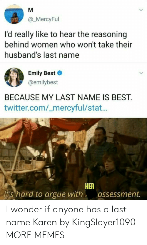 last name: I wonder if anyone has a last name Karen by KingSlayer1090 MORE MEMES