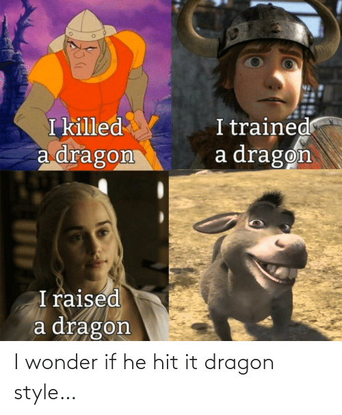 Wonder: I wonder if he hit it dragon style…