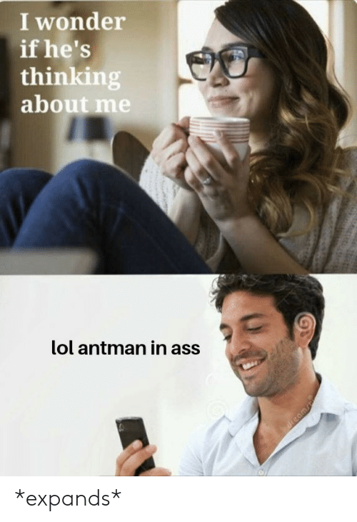 Antman: I wonder  if he's  thinking  about me  lol antman in ass *expands*