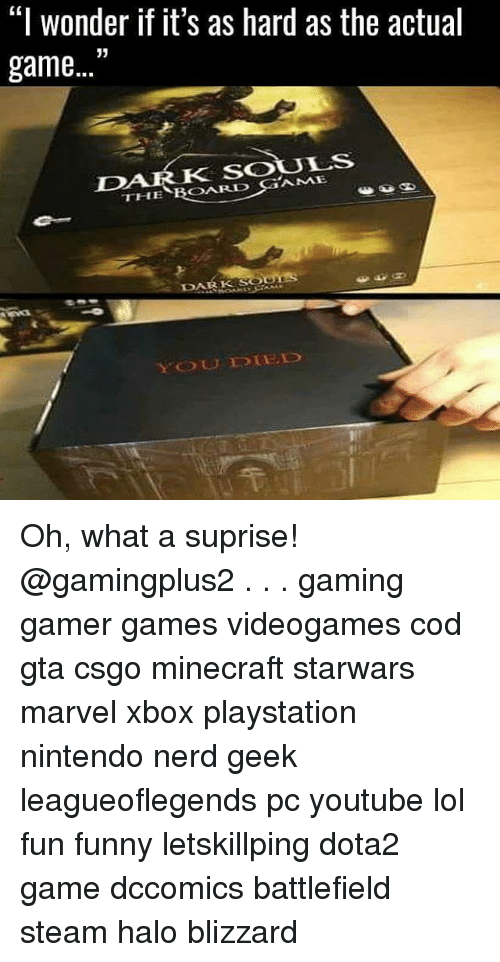 """Funny, Halo, and Lol: """"I wonder if it's as hard as the actual  game """"  K SOULS  THE BOARD GAME  Es  DARK  YOUOBE Oh, what a suprise! @gamingplus2 . . . gaming gamer games videogames cod gta csgo minecraft starwars marvel xbox playstation nintendo nerd geek leagueoflegends pc youtube lol fun funny letskillping dota2 game dccomics battlefield steam halo blizzard"""
