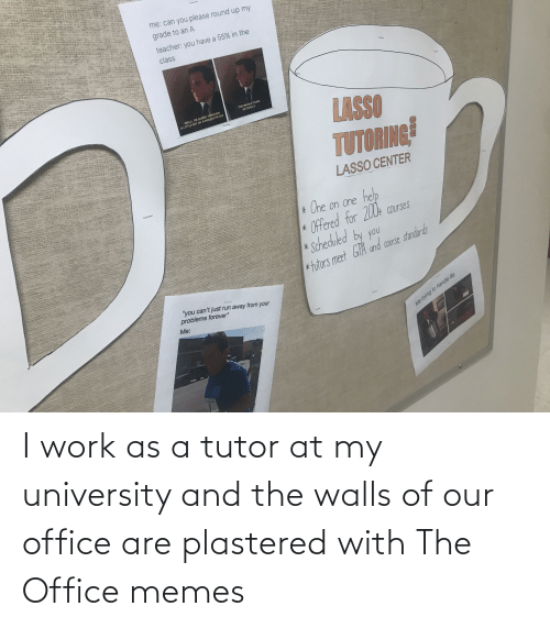 Office Memes: I work as a tutor at my university and the walls of our office are plastered with The Office memes