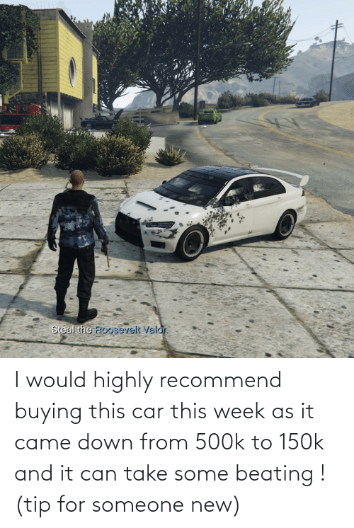Buying: I would highly recommend buying this car this week as it came down from 500k to 150k and it can take some beating ! (tip for someone new)