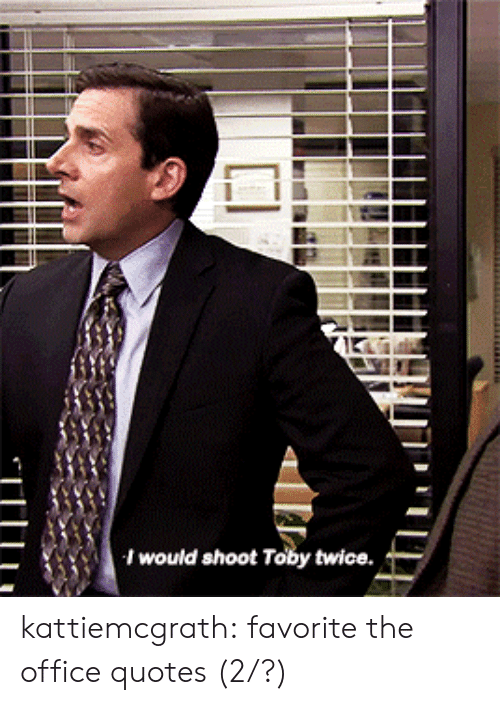 The Office, Tumblr, and Blog: I would shoot Toby twice. kattiemcgrath:  favorite the office quotes (2/?)