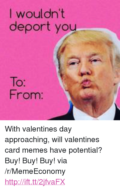 I Wouldn T Deport You To From P With Valentines Day Approaching