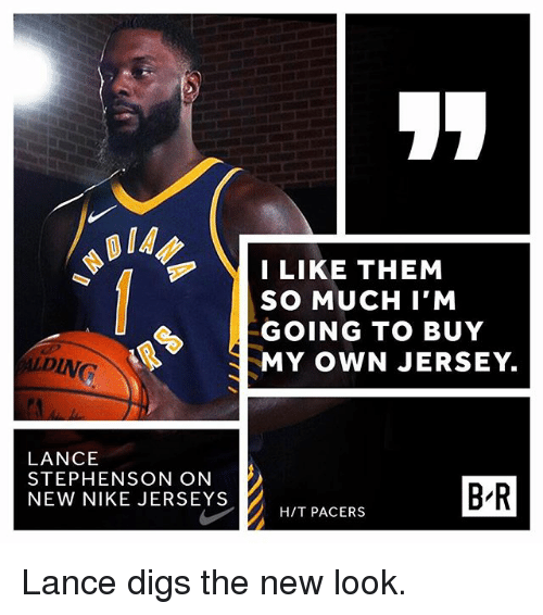 Lance Stephenson, Nike, and Sports: IA  ILIKE THEM  SO MUCH I'M  CGOING TO BUY  ING  MY OWN JERSEY.  DIN  LANCE  STEPHENSON ON  NEW NIKE JERSEYS  B R  HIT PACERS Lance digs the new look.