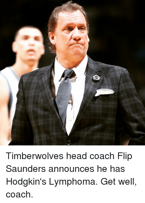 Head, Sports, and Announcement: IA Timberwolves head coach Flip Saunders announces he has Hodgkin's Lymphoma. Get well, coach.