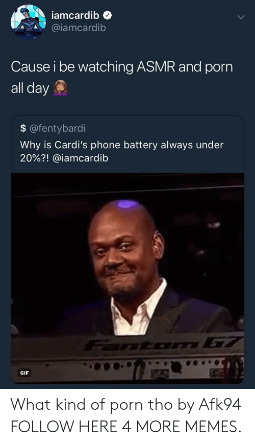 Dank, Gif, and Memes: iamcardib  @iamcardib  Cause i be watching ASMR and porn  all day  $@fentybardi  Why is Cardi's phone battery always under  20%?! @iamcardib  DT  GIF What kind of porn tho by Afk94 FOLLOW HERE 4 MORE MEMES.