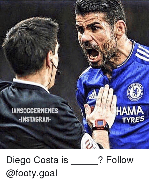Diego Costa, Instagram, and Memes: IAMSOCCERMEMES  INSTAGRAM  HAMA  TYRES Diego Costa is _____? Follow @footy.goal