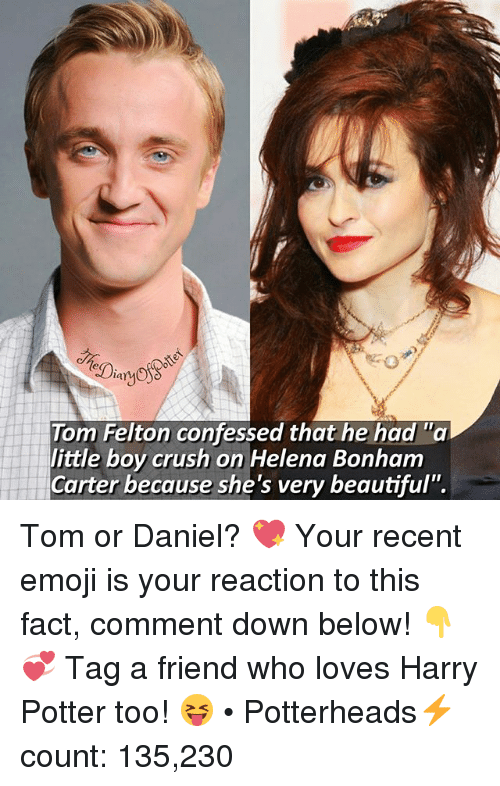 "Beautiful, Crush, and Emoji: ianw  Tom Felton confessed that he had ""a  little boy crush on Helena Bonham  Carter because she's very beautiful"" Tom or Daniel? 💖 Your recent emoji is your reaction to this fact, comment down below! 👇💞 Tag a friend who loves Harry Potter too! 😝 • Potterheads⚡count: 135,230"