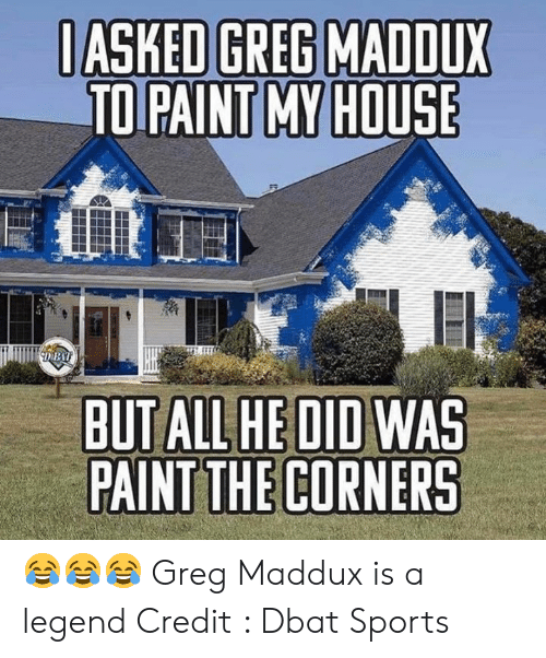 Mlb, My House, and Sports: IASKED GREG MADDUX  TO PAINT MY HOUSE  DBA  BUT ALL HE DID WAS  PAINT THE CORNERS 😂😂😂 Greg Maddux is a legend   Credit : Dbat Sports