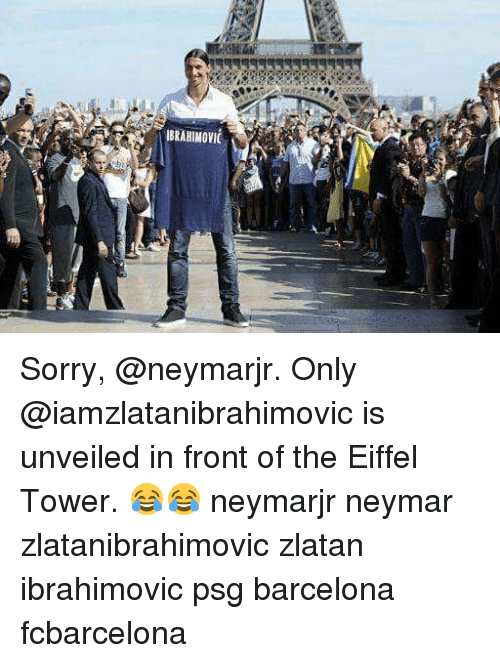 Eiffel Towering: IBRAHIMOVIC Sorry, @neymarjr. Only @iamzlatanibrahimovic is unveiled in front of the Eiffel Tower. 😂😂 neymarjr neymar zlatanibrahimovic zlatan ibrahimovic psg barcelona fcbarcelona