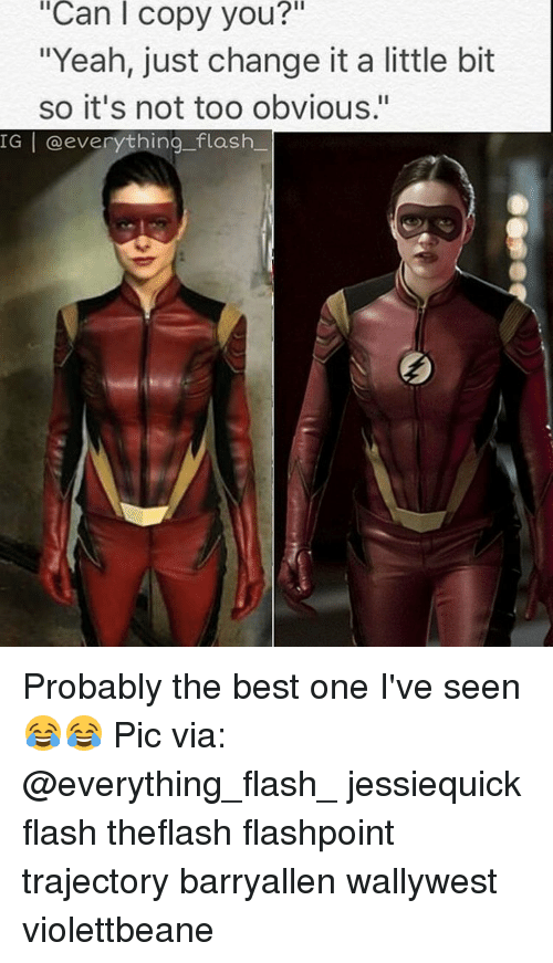 "Memes, 🤖, and Flash: iCan i copy you?  ""Yeah, just change it a little bit  so it's not too obvious.""  IGI everything flash Probably the best one I've seen😂😂 Pic via: @everything_flash_ jessiequick flash theflash flashpoint trajectory barryallen wallywest violettbeane"