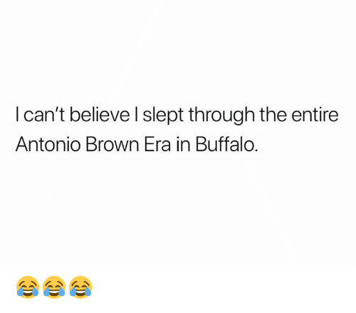 Nfl, Buffalo, and Antonio Brown: Ican't believe I slept through the entire  Antonio Brown Era in Buffalo. 😂😂😂