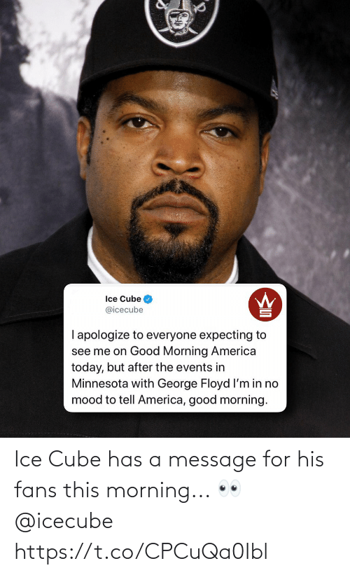this morning: Ice Cube has a message for his fans this morning... 👀 @icecube https://t.co/CPCuQa0Ibl