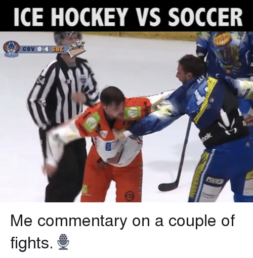 Memes, Fight, and 🤖: ICE HOCKEY VS SOCCER Me commentary on a couple of fights.🎙